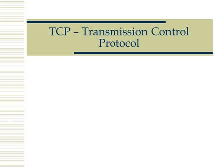 TCP – Transmission Control Protocol. TCP Présentation :  Les applications qui exigent du protocole de Transport qu'il fournisse une transmission fiable.