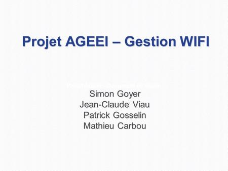 Projet AGEEI - Document de vision Projet AGEEI – Gestion WIFI Simon Goyer Jean-Claude Viau Patrick Gosselin Mathieu Carbou.