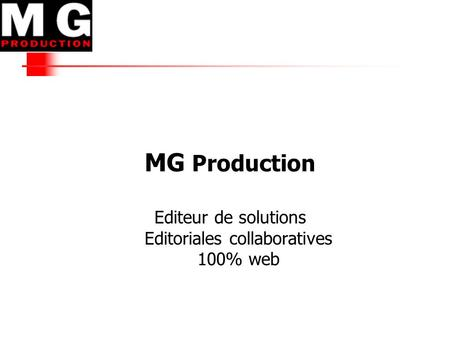 MG Production Editeur de solutions Editoriales collaboratives 100% web.