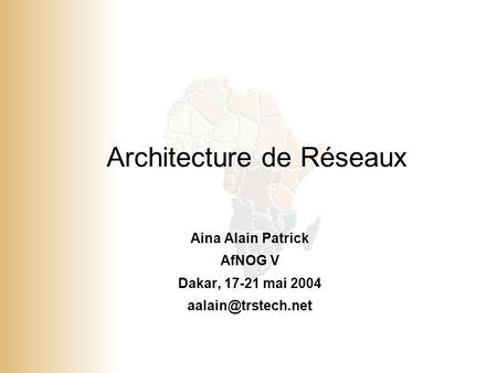1 © 2001, Cisco Systems, Inc. All rights reserved. Architecture de Réseaux Aina Alain Patrick AfNOG V Dakar, 17-21 mai 2004