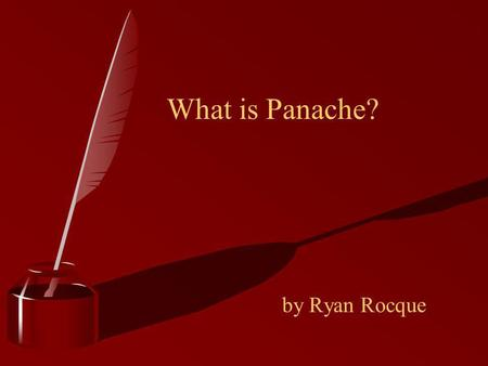 "What is Panache? by Ryan Rocque. Panache A French Word which means ""Reckless Courage"""