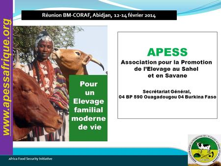 A frica Food Security Initiative APESS Association pour la Promotion de l'Elevage au Sahel et en Savane Secrétariat Général, 04 BP 590 Ouagadougou 04 Burkina.