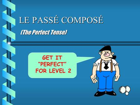 "LE PASSÉ COMPOSÉ (The Perfect Tense) GET IT ""PERFECT"" FOR LEVEL 2"