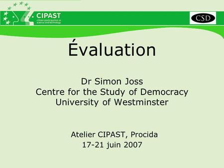 Évaluation Dr Simon Joss Centre for the Study of Democracy University of Westminster Atelier CIPAST, Procida 17-21 juin 2007.