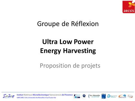 Groupe de Réflexion Ultra Low Power Energy Harvesting Proposition de projets.