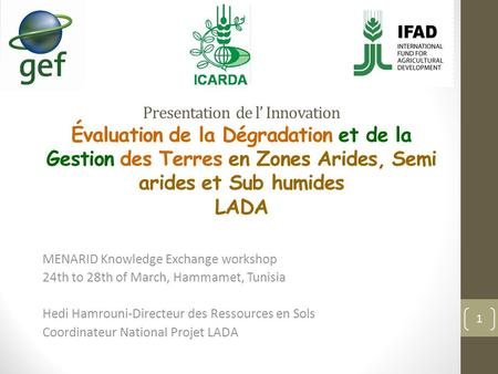Presentation de l' Innovation Évaluation de la Dégradation et de la Gestion des Terres en Zones Arides, Semi arides et Sub humides LADA MENARID Knowledge.