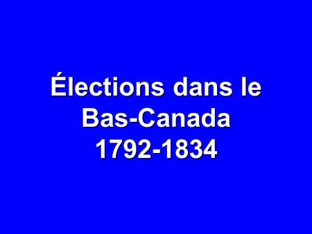 Élections dans le Bas-Canada1792-1834. 1792-1827: CIRCONSCRIPTIONS Gaspé Northumberland Hampshire Saint-Maurice Devon Buckingham Kent William Henry York.