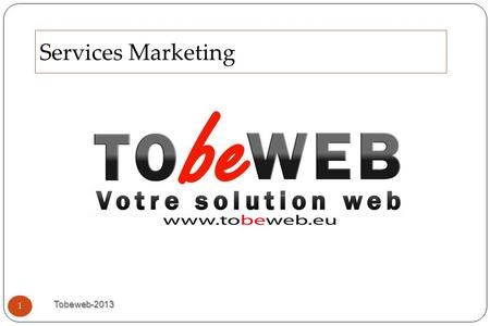 Services Marketing Tobeweb-2013 1. Sommaire Tobeweb-2013 2 Présentation Tobeweb Nos offres Marketing Nos outils Nos réalisations Nous Contacter.