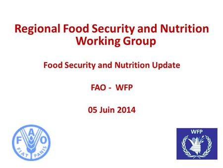 Regional Food Security and Nutrition Working Group Food Security and Nutrition Update FAO - WFP 05 Juin 2014.