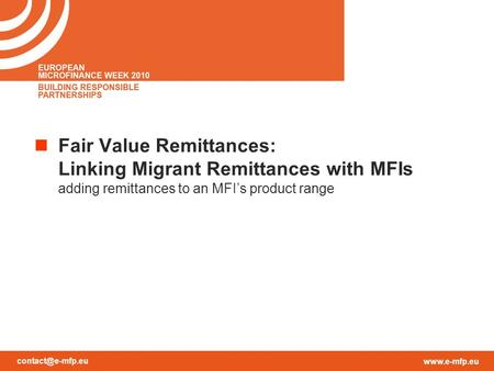 Fair Value Remittances: Linking Migrant Remittances with MFIs adding remittances to an MFI's product range.