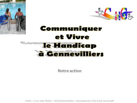 Notre action CVHG – 2 rue Jean Moulin – 92230 Gennevilliers - Association loi 1901 à but non lucratif.