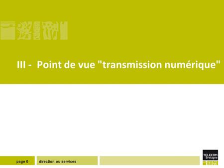 Direction ou servicespage 0 III - Point de vue transmission numérique