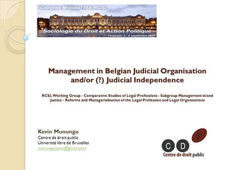 Management in Belgian Judicial Organisation and/or (?) Judicial Independence RCSL Working Group - Comparative Studies of Legal Professions - Subgroup Management.