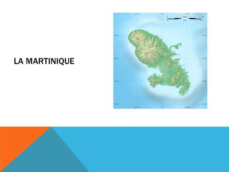 La Martinique.
