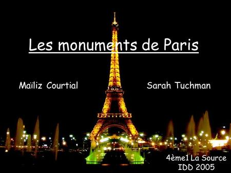 Les monuments de Paris Maïliz Courtial Sarah Tuchman 4ème1 La Source IDD 2005.