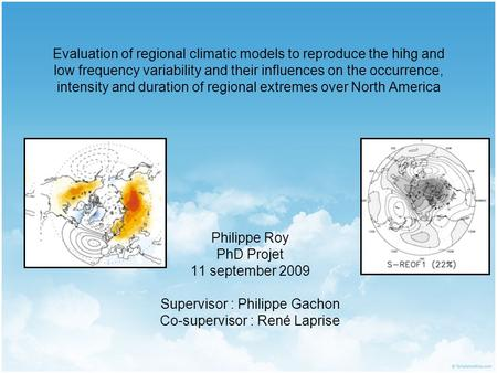 Evaluation of regional climatic models to reproduce the hihg and low frequency variability and their influences on the occurrence, intensity and duration.