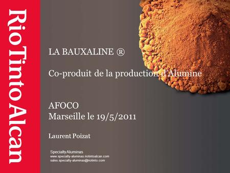 Specialty Aluminas  LA BAUXALINE ® Co-produit de la production d'Alumine.