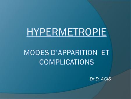 HYPERMETROPIE modes d'apparition ET COMPLICATIONS