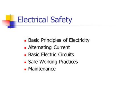 Electrical Safety Basic Principles of Electricity Alternating Current Basic Electric Circuits Safe Working Practices Maintenance.