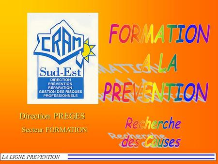 Direction PREGES Direction PREGES Secteur FORMATION LA LIGNE PREVENTION.