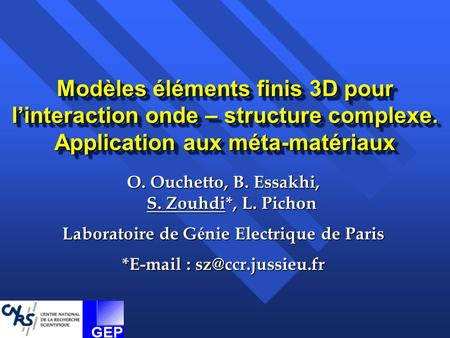 Modèles éléments finis 3D pour l'interaction onde – structure complexe. Application aux méta-matériaux O. Ouchetto, B. Essakhi, S. Zouhdi*, L. Pichon Laboratoire.