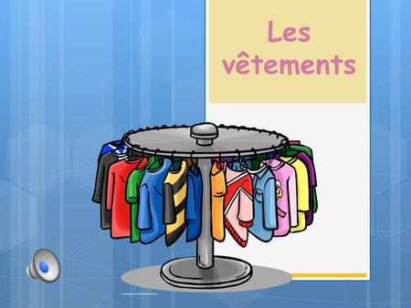 Les vêtements Introduction Aujourd'hui, nous allons apprendre à propos de toutes sortes de vêtements! Today, we are going to learn about all kinds of.