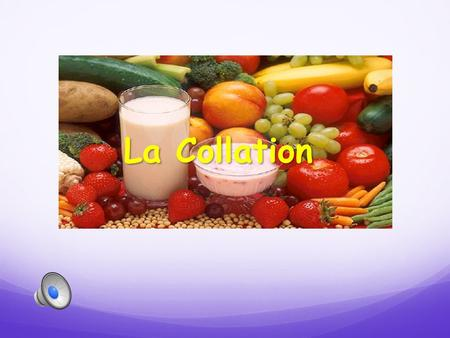 La Collation Introduction Aujourd'hui, nous allons apprendre à propos des collations saines que nous mangeons chaque jour! Today, we are going to learn.