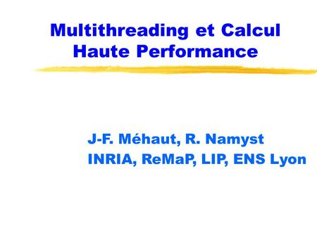 Multithreading et Calcul Haute Performance J-F. Méhaut, R. Namyst INRIA, ReMaP, LIP, ENS Lyon.