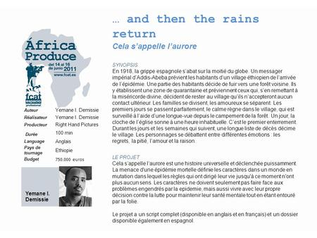 … and then the rains return Cela s'appelle l'aurore SYNOPSIS En 1918, la grippe espagnole s'abat sur la moitié du globe. Un messager impérial d'Addis-Abeba.