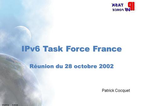 IPv6TF/2 30.09.02 IPv6 Task Force France Réunion du 28 octobre 2002 Patrick Cocquet.