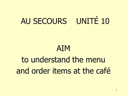 1 AU SECOURS UNITÉ 10 AIM to understand the menu and order items at the café.