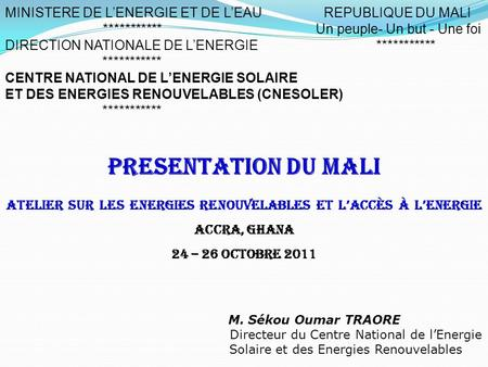 MINISTERE DE L'ENERGIE ET DE L'EAU REPUBLIQUE DU MALI *********** Un peuple- Un but - Une foi DIRECTION NATIONALE DE L'ENERGIE *********** ***********