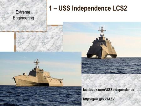 1 – USS Independence LCS2 Extreme Engineering facebook.com/USSIndependence