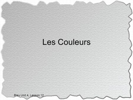 Les Couleurs Bleu Unit 4, Lesson 12. Did you know…… Talking about what color something is actually using an adjective. After all, colors do describe things.