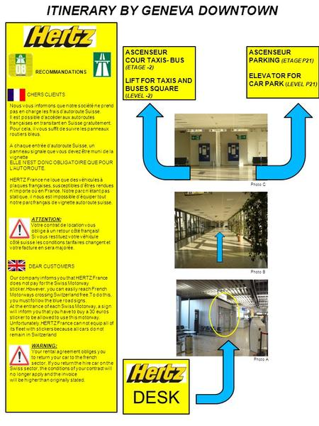 DESK ASCENSEUR PARKING (ETAGE P21) ELEVATOR FOR CAR PARK (LEVEL P21) ASCENSEUR COUR TAXIS- BUS (ETAGE -2) LIFT FOR TAXIS AND BUSES SQUARE (LEVEL -2) RECOMMANDATIONS.