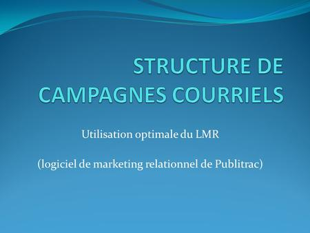 Utilisation optimale du LMR (logiciel de marketing relationnel de Publitrac)