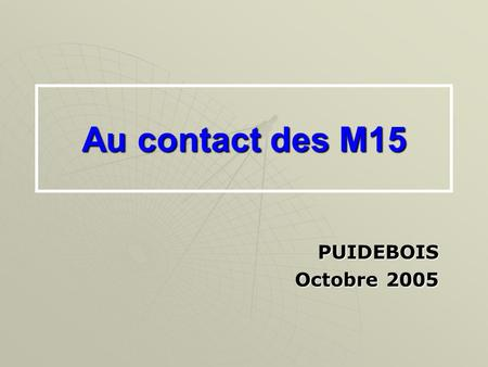 Au contact des M15 PUIDEBOIS Octobre 2005. STRUCTURATION DE LA SAISON GROUPE 1.