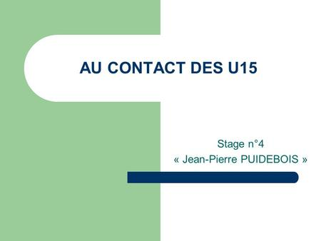 AU CONTACT DES U15 Stage n°4 « Jean-Pierre PUIDEBOIS »