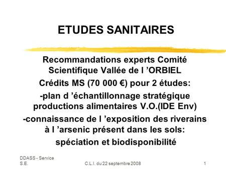 DDASS - Service S.E.C.L.I. du 22 septembre 20081 ETUDES SANITAIRES Recommandations experts Comité Scientifique Vallée de l 'ORBIEL Crédits MS (70 000 €)