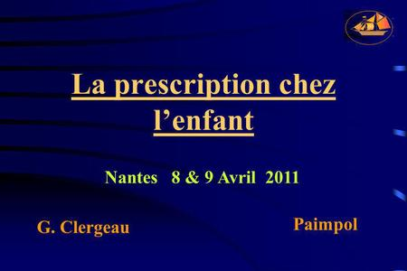 La prescription chez l'enfant G. Clergeau Paimpol Nantes 8 & 9 Avril 2011.