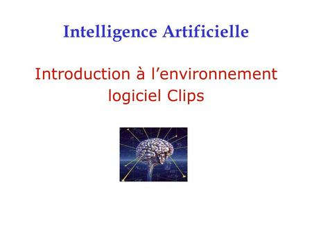 Introduction à l'environnement logiciel Clips Intelligence Artificielle.