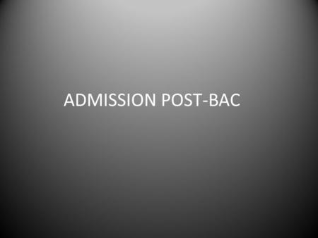 ADMISSION POST-BAC. Un portail unique et obligatoire: www.admission-postbac.fr.