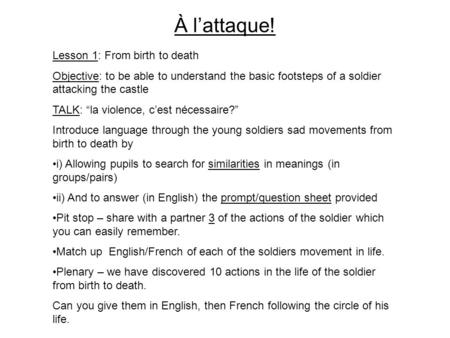 "À l'attaque! Lesson 1: From birth to death Objective: to be able to understand the basic footsteps of a soldier attacking the castle TALK: ""la violence,"
