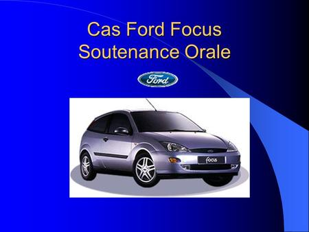 Cas Ford Focus Soutenance Orale