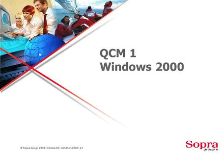 © Sopra Group, 2001 / octobre 02 / Windows 2000 / p1 QCM 1 Windows 2000.