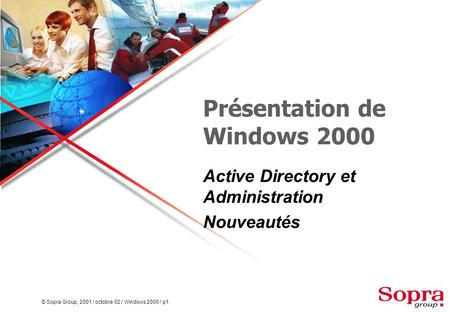 © Sopra Group, 2001 / octobre 02 / Windows 2000 / p1 Présentation de Windows 2000 Active Directory et Administration Nouveautés.