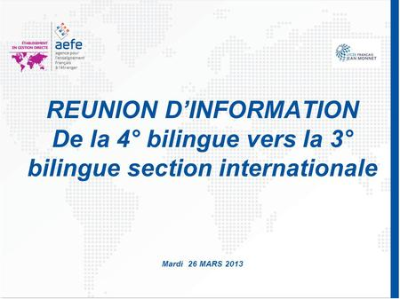 REUNION D'INFORMATION De la 4° bilingue vers la 3° bilingue section internationale Mardi 26 MARS 2013.