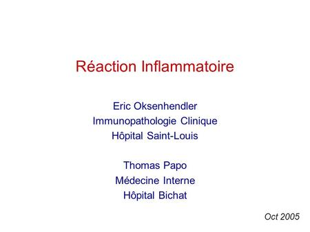 Réaction Inflammatoire Eric Oksenhendler Immunopathologie Clinique Hôpital Saint-Louis Thomas Papo Médecine Interne Hôpital Bichat Oct 2005.