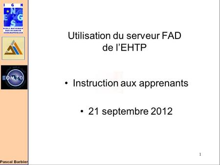 1 Utilisation du serveur FAD de l'EHTP Instruction aux apprenants 21 septembre 2012.