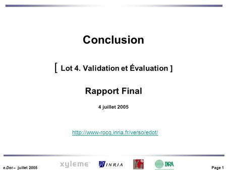 E.Dot – juillet 2005 Page 1  Conclusion [ Lot 4. Validation et Évaluation ] Rapport Final 4 juillet 2005.